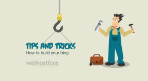 Tips and Tricks:  How to build your blog