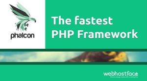 Phalcon, a high performance PHP MVC framework enabled on  WebHostFace servers