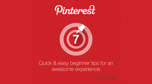 7 Quick & Easy Beginner Pinterest Tips for an Awesome Experience