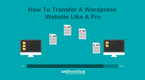 How to Transfer a WordPress Website Like a Pro