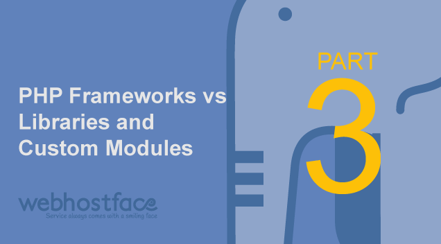 PHP Frameworks vs Libraries and Custom Modules