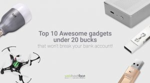 Top 10 Awesome gadgets under 20 bucks that won't break your bank account!