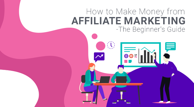 How to Make Money from Affiliate Marketing – The Beginner's Guide